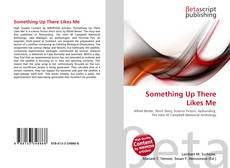 Portada del libro de Something Up There Likes Me