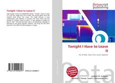 Buchcover von Tonight I Have to Leave It