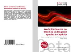 Bookcover of World Conference on Breeding Endangered Species in Captivity