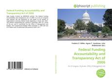 Bookcover of Federal Funding Accountability and Transparency Act of 2006