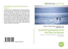 Bookcover of Something Happened on the Way to Heaven