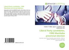 Bookcover of Liberal Party candidates, 1990 Manitoba provincial election
