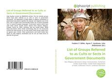 Bookcover of List of Groups Referred to as Cults or Sects in Government Documents