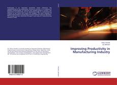Bookcover of Improving Productivity in Manufacturing Industry