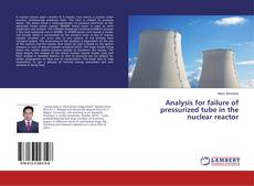 Bookcover of Analysis for failure of pressurized tube in the nuclear reactor
