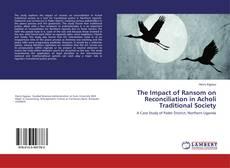 The Impact of Ransom on Reconciliation in Acholi Traditional Society kitap kapağı