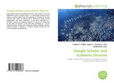 Bookcover of Google Scholar and academic libraries