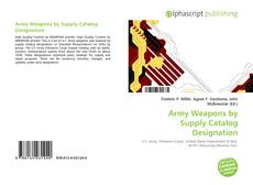 Army Weapons by Supply Catalog Designation的封面