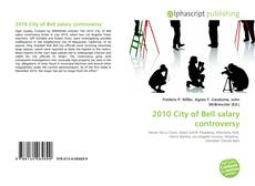 Bookcover of 2010 City of Bell salary controversy