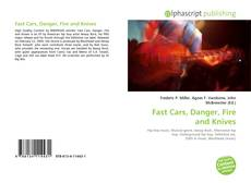 Bookcover of Fast Cars, Danger, Fire and Knives