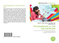 Bookcover of The Sweethearts; or, The Top and the Ball