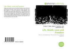 Bookcover of Life, Death, Love and Freedom