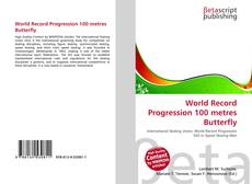 Bookcover of World Record Progression 100 metres Butterfly