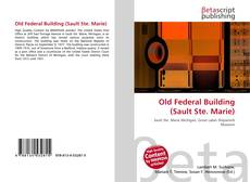 Bookcover of Old Federal Building (Sault Ste. Marie)