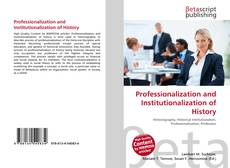 Bookcover of Professionalization and Institutionalization of History