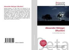 Bookcover of Alexander Metzger (Musiker)