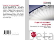 Bookcover of Projective Harmonic Conjugate