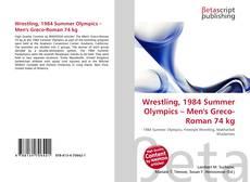 Wrestling, 1984 Summer Olympics – Men's Greco-Roman 74 kg kitap kapağı