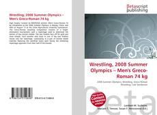 Wrestling, 2008 Summer Olympics – Men's Greco-Roman 74 kg kitap kapağı