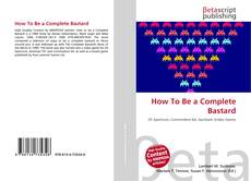 Couverture de How To Be a Complete Bastard