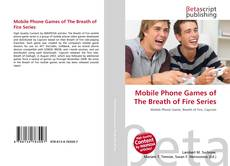 Bookcover of Mobile Phone Games of The Breath of Fire Series