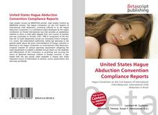 Bookcover of United States Hague Abduction Convention Compliance Reports