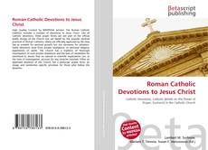 Roman Catholic Devotions to Jesus Christ的封面
