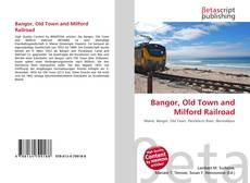 Bookcover of Bangor, Old Town and Milford Railroad