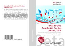 Bookcover of United States Presidential Election Debates, 2008