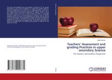 Teachers' Assessment and grading Practices in upper secondary Science kitap kapağı