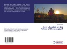 Portada del libro de How Liberated are the Tribals of Chotanagpur?