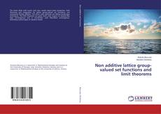 Bookcover of Non additive lattice group-valued set functions and limit theorems