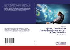 Bookcover of Optical, Electrical and Structural Properties of Cd1-xZnxSe Thin Films