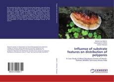 Portada del libro de Influence of substrate features on distribution of polypores