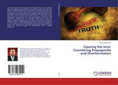 Bookcover of Clearing the mist: Countering Propaganda and Disinformation
