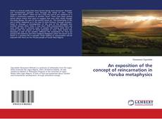 Bookcover of An exposition of the concept of reincarnation in Yoruba metaphysics