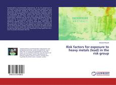 Bookcover of Risk factors for exposure to heavy metals (lead) in the risk group