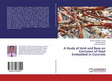Bookcover of A Study of Acid and Base on Corrosion of Steel Embedded in Concrete