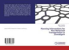 Bookcover of Planning Interventions for Non-Motorized Transportation in Chandigarh