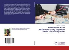 Bookcover of International trade settlements using Keynesian model of Clearing Union