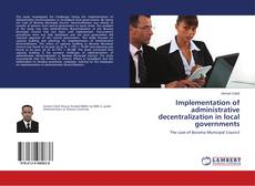 Bookcover of Implementation of administrative decentralization in local governments