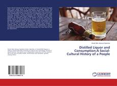 Bookcover of Distilled Liquor and Consumption:A Social-Cultural History of a People
