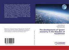 """Bookcover of The development of """"green"""" economy in the Republic of Kazakhstan"""