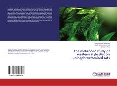 Bookcover of The metabolic study of western style diet on uninephrectomized rats