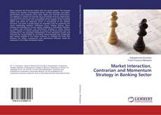 Bookcover of Market Interaction, Contrarian and Momentum Strategy in Banking Sector