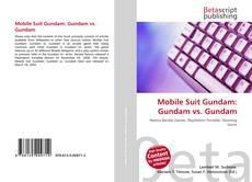 Bookcover of Mobile Suit Gundam: Gundam vs. Gundam