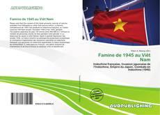 Couverture de Famine de 1945 au Viêt Nam