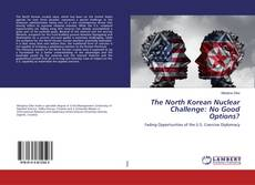 The North Korean Nuclear Challenge: No Good Options? kitap kapağı