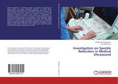 Bookcover of Investigation on Speckle Reduction in Medical Ultrasound