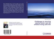 Bookcover of Challenges in securing seemly foster care for children living with HIV